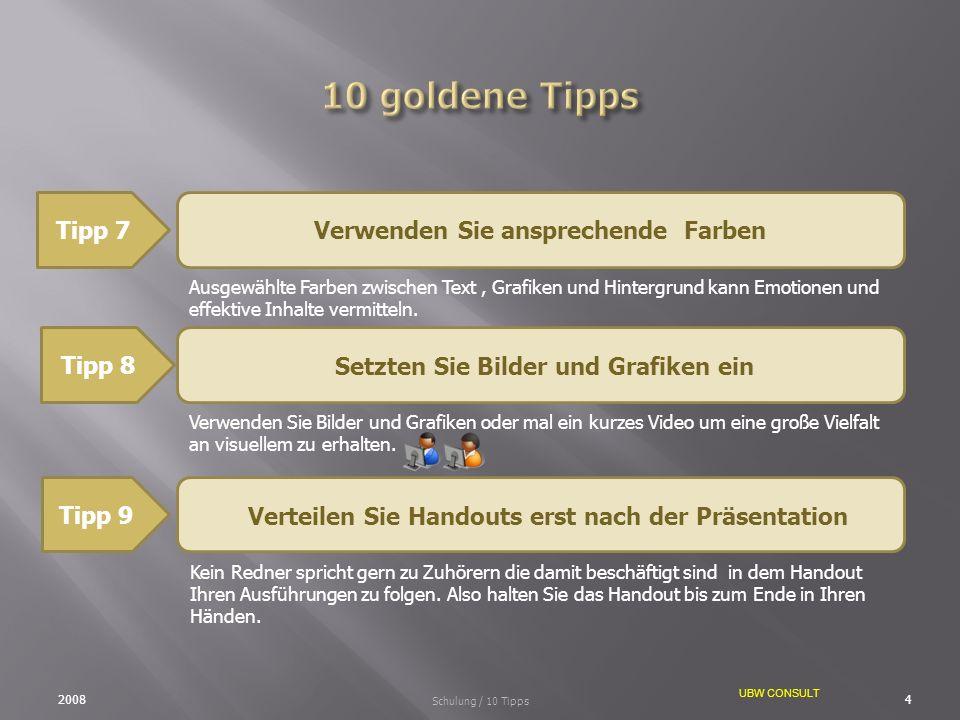 UBW CONSULT Tipp 7Verwenden Sie ansprechende Farben 20084 Schulung / 10 Tipps Ausgewählte Farben zwischen Text, Grafiken und Hintergrund kann Emotione