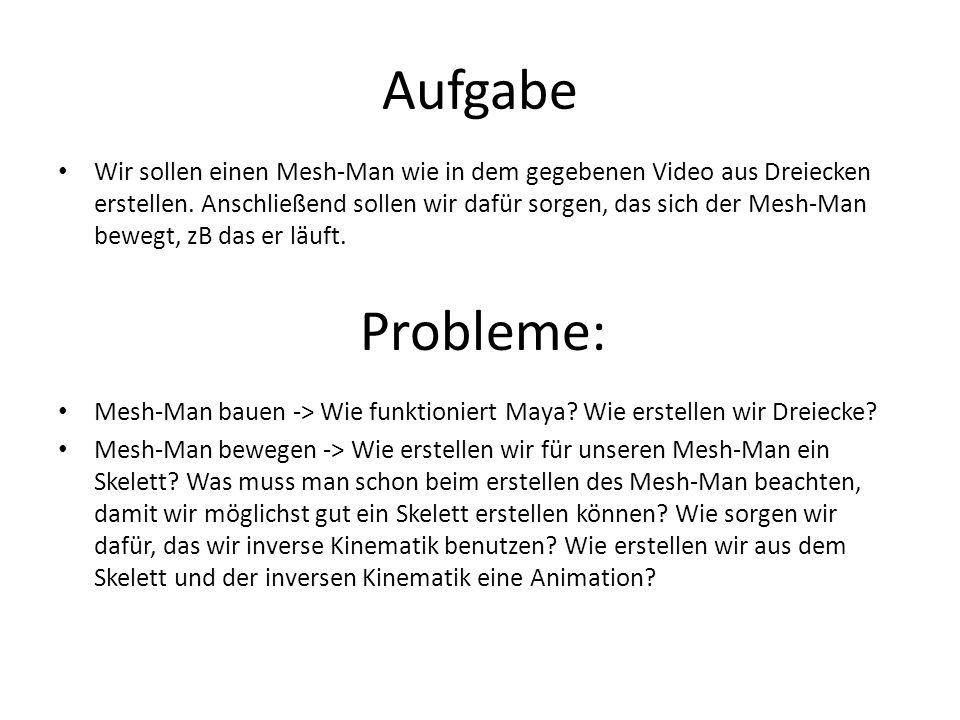 Aufgabe Wir sollen einen Mesh-Man wie in dem gegebenen Video aus Dreiecken erstellen.