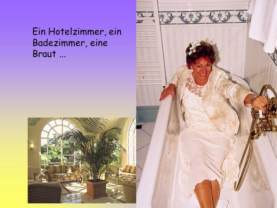 Ein Hotelzimmer, ein Badezimmer, eine Braut...