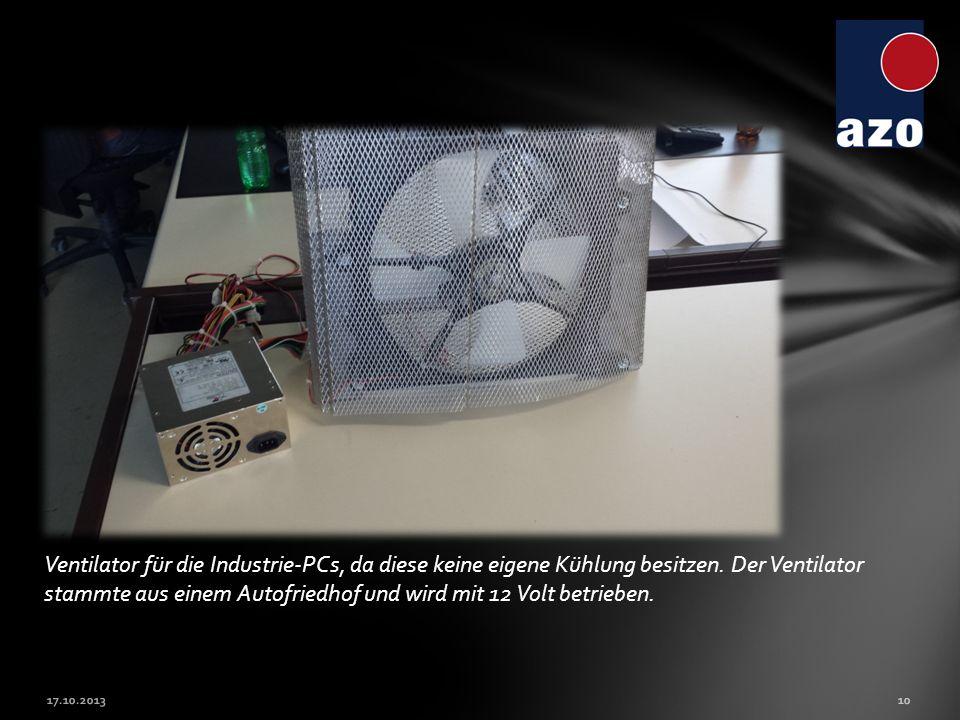 Ventilator für die Industrie-PCs, da diese keine eigene Kühlung besitzen. Der Ventilator stammte aus einem Autofriedhof und wird mit 12 Volt betrieben