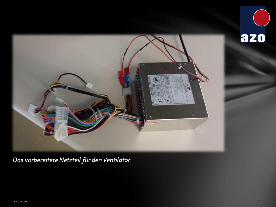 17.10.2013 Das vorbereitete Netzteil für den Ventilator 12