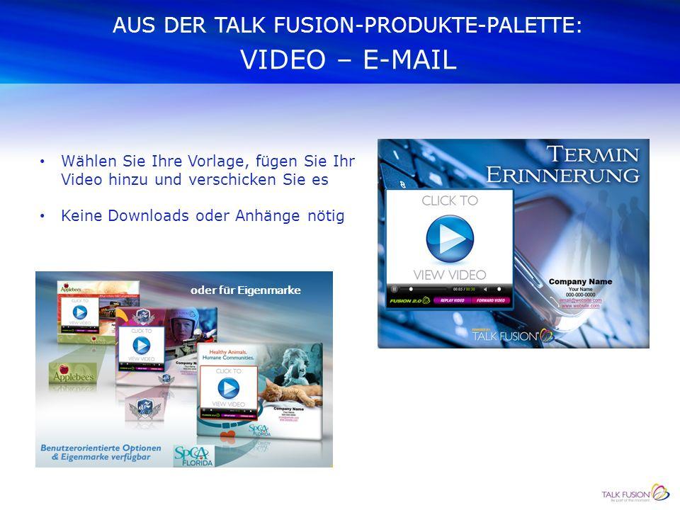 AUS DER TALK FUSION-PRODUKTE-PALETTE: VIDEO – E-MAIL Wählen Sie Ihre Vorlage, fügen Sie Ihr Video hinzu und verschicken Sie es Keine Downloads oder Anhänge nötig oder für Eigenmarke