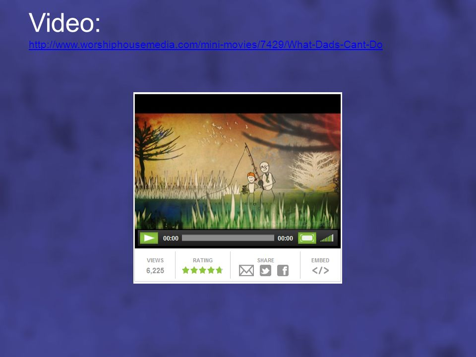 Video: http://www.worshiphousemedia.com/mini-movies/7429/What-Dads-Cant-Do http://www.worshiphousemedia.com/mini-movies/7429/What-Dads-Cant-Do