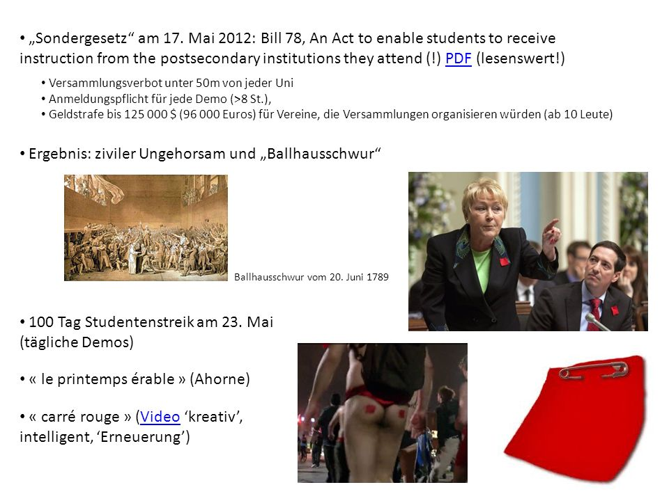 100 Tag Studentenstreik am 23. Mai (tägliche Demos) Sondergesetz am 17. Mai 2012: Bill 78, An Act to enable students to receive instruction from the p