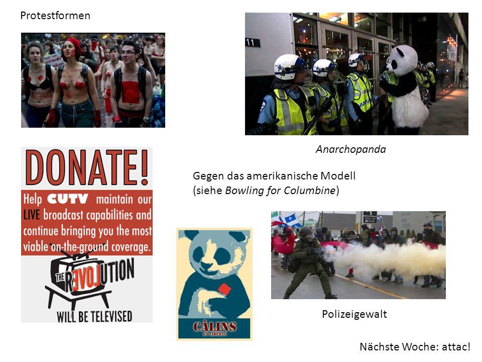 Anarchopanda Gegen das amerikanische Modell (siehe Bowling for Columbine) Protestformen Polizeigewalt Nächste Woche: attac!