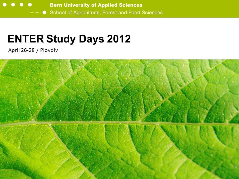 Berner Fachhochschule Hochschule für Agrar-, Forst- und Lebensmittelwissenschaften HAFL ENTER Study Days 2012 April 26-28 / Plovdiv
