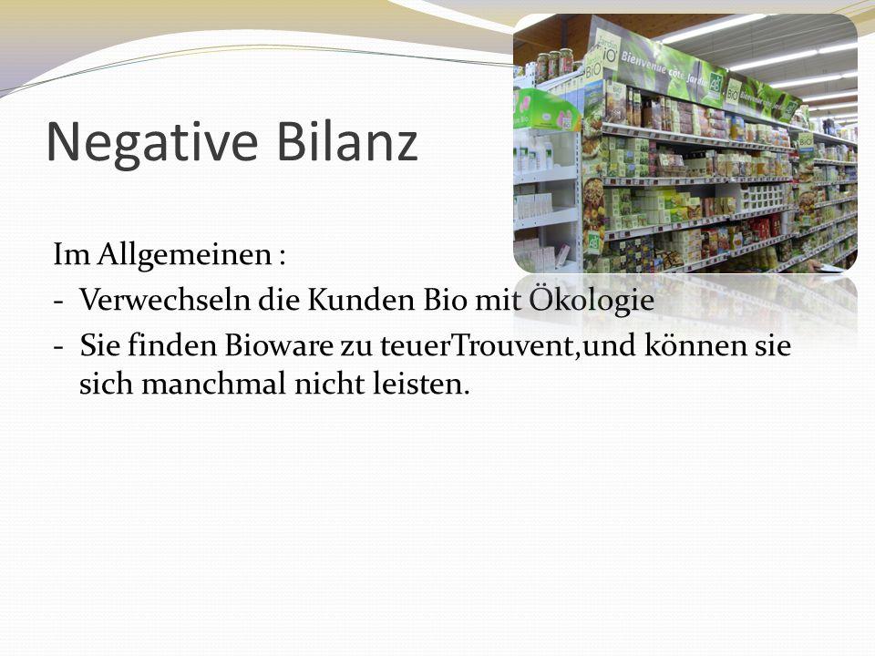 Posistive Bilanz Im allgemeinen : - Mögen die Kunden Bio-Produkte - Sie ziehen Bio-Produkte den herkömmlichen vor - Unterstützen die Kunden den Kauf von Bio-Produkten