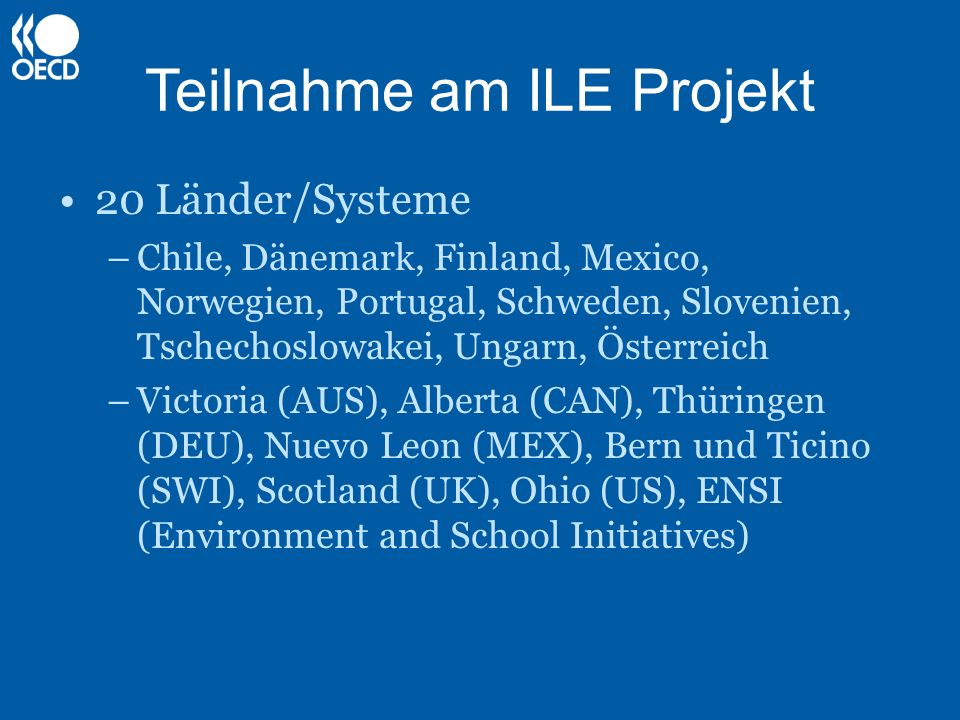 Teilnahme am ILE Projekt 20 Länder/Systeme –Chile, Dänemark, Finland, Mexico, Norwegien, Portugal, Schweden, Slovenien, Tschechoslowakei, Ungarn, Österreich –Victoria (AUS), Alberta (CAN), Thüringen (DEU), Nuevo Leon (MEX), Bern und Ticino (SWI), Scotland (UK), Ohio (US), ENSI (Environment and School Initiatives)