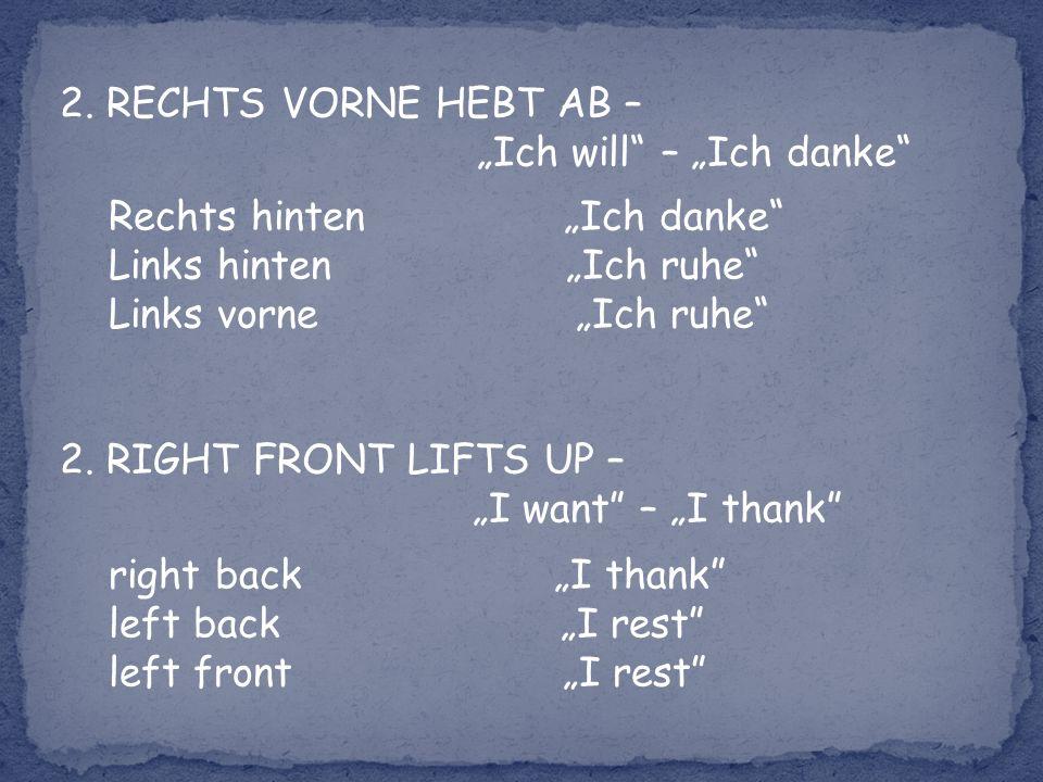 2. RECHTS VORNE HEBT AB – Ich will – Ich danke Rechts hinten Ich danke Links hinten Ich ruhe Links vorne Ich ruhe 2. RIGHT FRONT LIFTS UP – I want – I