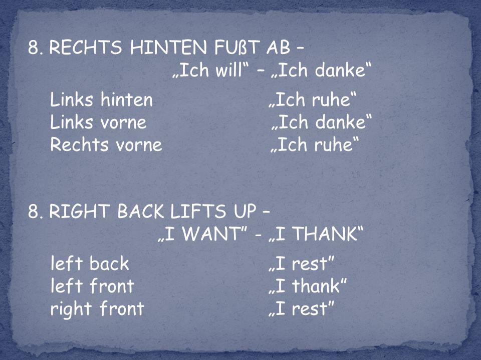 8. RECHTS HINTEN FUßT AB – Ich will – Ich danke Links hinten Ich ruhe Links vorne Ich danke Rechts vorne Ich ruhe 8. RIGHT BACK LIFTS UP – I WANT - I