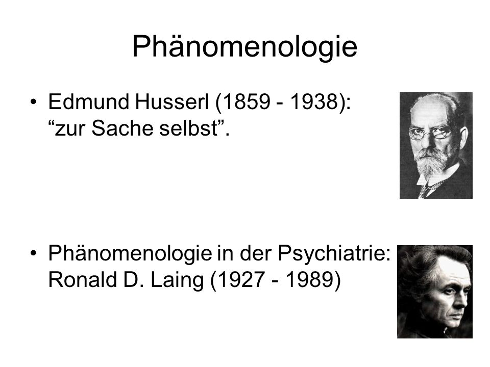 Phänomenologie Edmund Husserl (1859 - 1938): zur Sache selbst. Phänomenologie in der Psychiatrie: Ronald D. Laing (1927 - 1989)