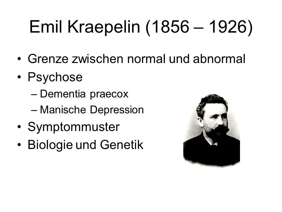 Emil Kraepelin (1856 – 1926) Grenze zwischen normal und abnormal Psychose –Dementia praecox –Manische Depression Symptommuster Biologie und Genetik
