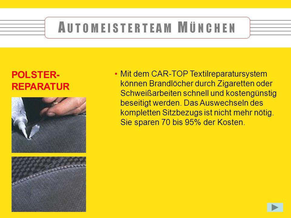 POLSTER- REPARATUR Mit dem CAR-TOP Textilreparatursystem können Brandlöcher durch Zigaretten oder Schweißarbeiten schnell und kostengünstig beseitigt werden.