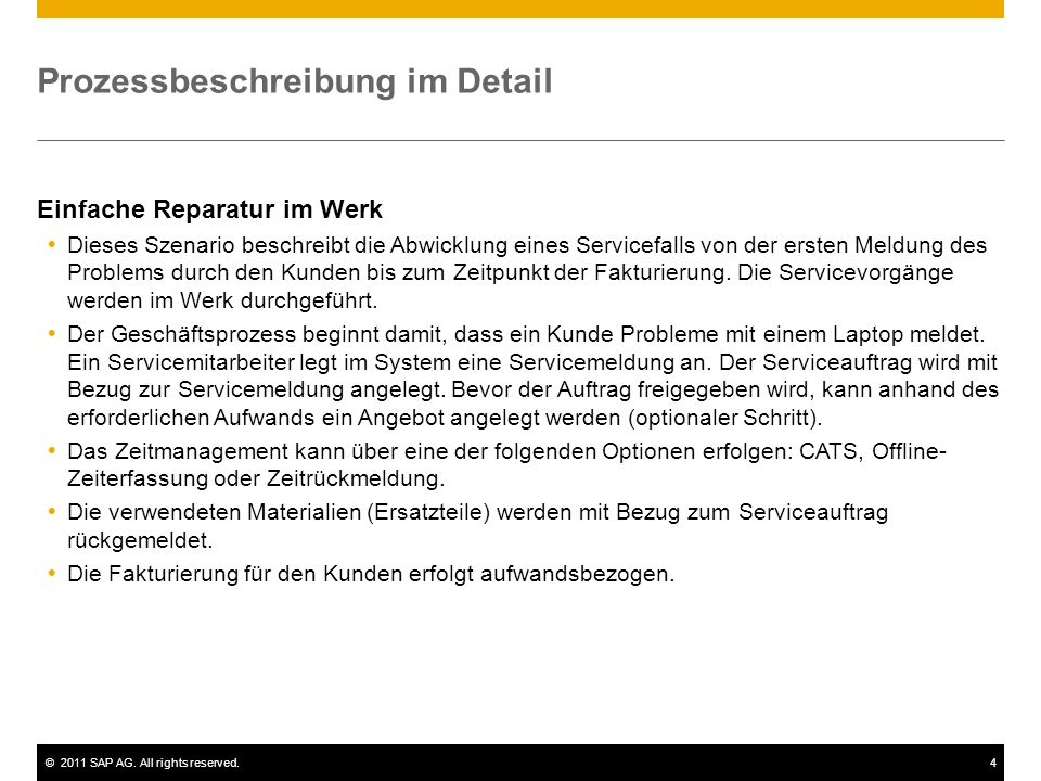 ©2011 SAP AG. All rights reserved.4 Prozessbeschreibung im Detail Einfache Reparatur im Werk Dieses Szenario beschreibt die Abwicklung eines Servicefa