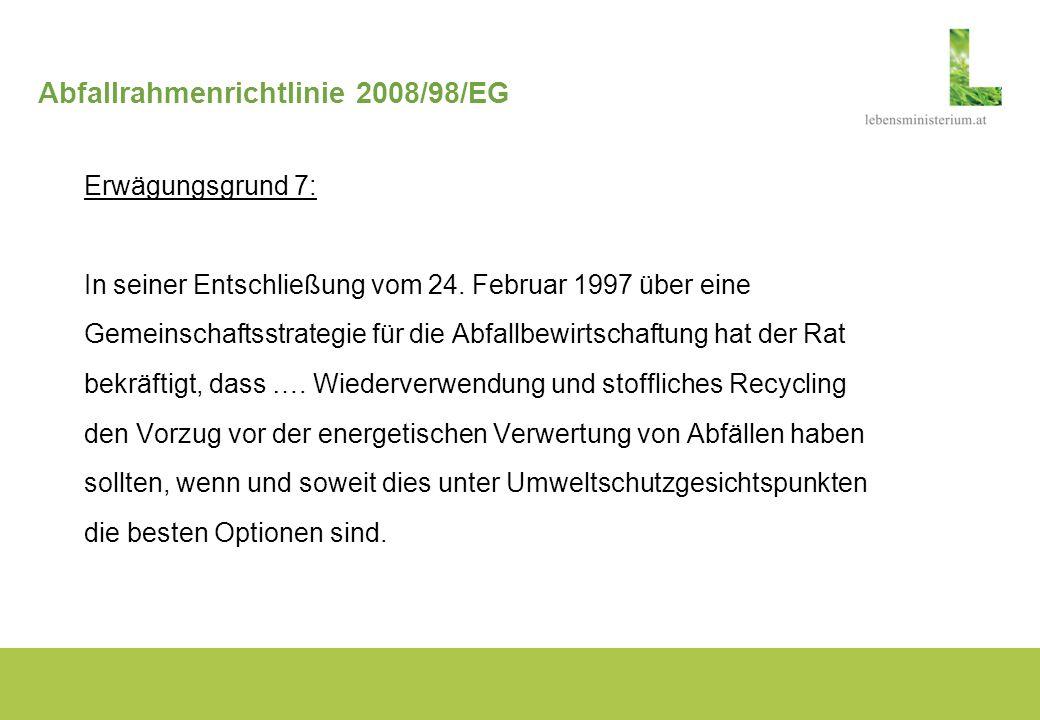 Abfallrahmenrichtlinie 2008/98/EG Erwägungsgrund 7: In seiner Entschließung vom 24. Februar 1997 über eine Gemeinschaftsstrategie für die Abfallbewirt