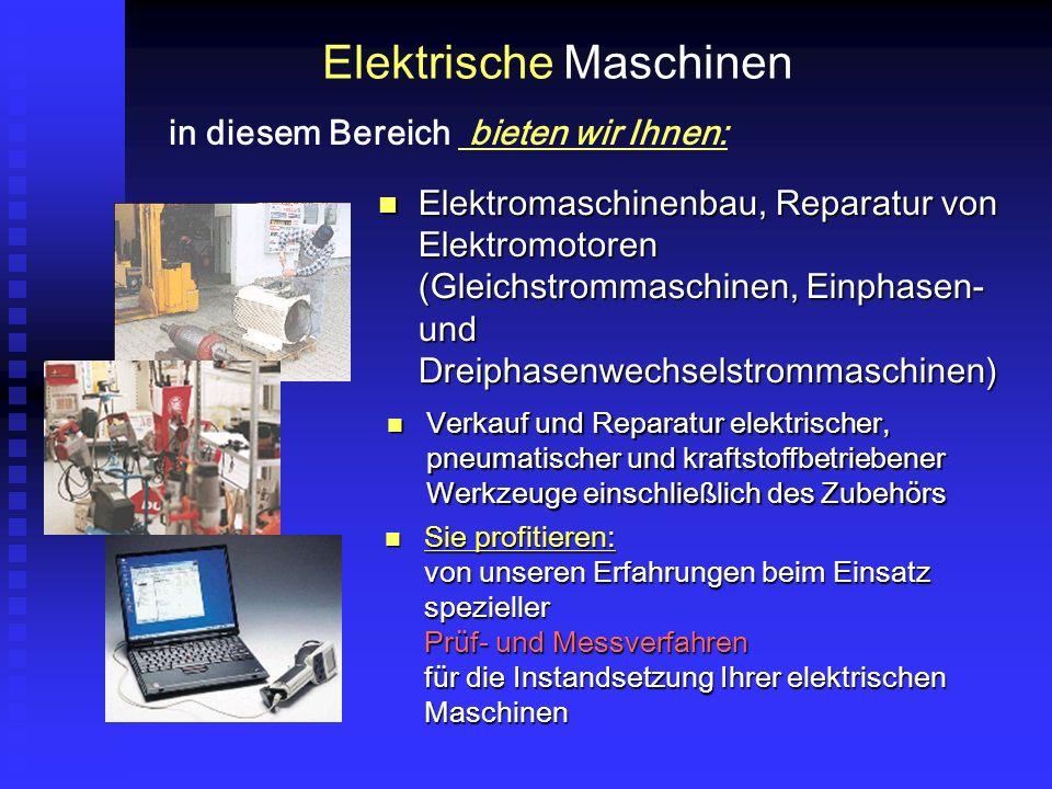 Elektrische Maschinen Elektromaschinenbau, Reparatur von Elektromotoren (Gleichstrommaschinen, Einphasen- und Dreiphasenwechselstrommaschinen) Elektromaschinenbau, Reparatur von Elektromotoren (Gleichstrommaschinen, Einphasen- und Dreiphasenwechselstrommaschinen) in diesem Bereich bieten wir Ihnen: Sie profitieren: von unseren Erfahrungen beim Einsatz spezieller Prüf- und Messverfahren für die Instandsetzung Ihrer elektrischen Maschinen Sie profitieren: von unseren Erfahrungen beim Einsatz spezieller Prüf- und Messverfahren für die Instandsetzung Ihrer elektrischen Maschinen Verkauf und Reparatur elektrischer, pneumatischer und kraftstoffbetriebener Werkzeuge einschließlich des Zubehörs Verkauf und Reparatur elektrischer, pneumatischer und kraftstoffbetriebener Werkzeuge einschließlich des Zubehörs