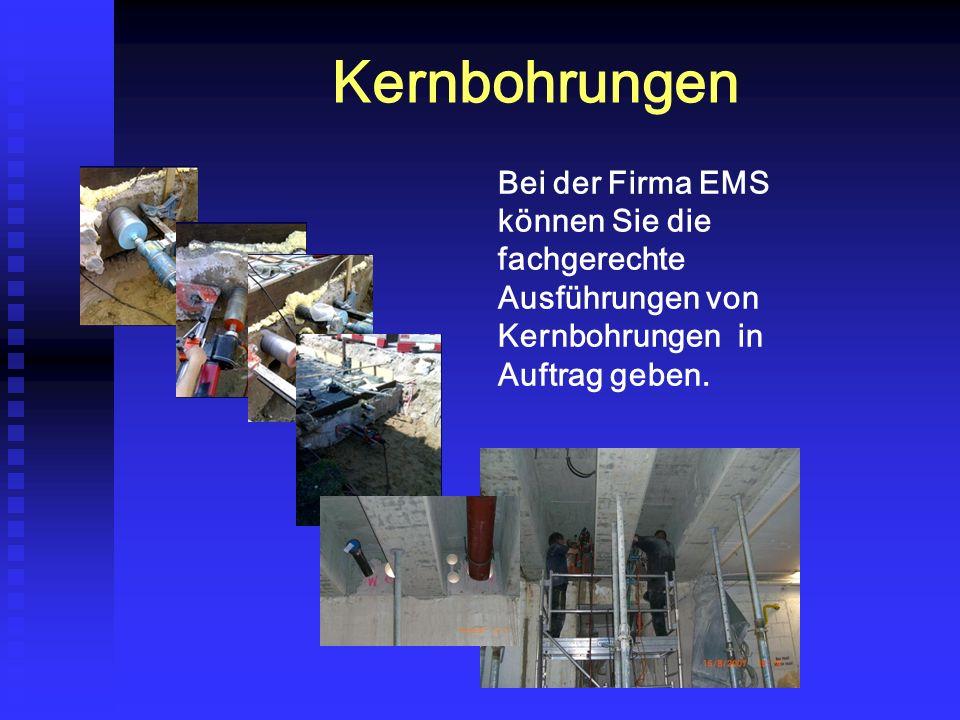 Kernbohrungen Bei der Firma EMS können Sie die fachgerechte Ausführungen von Kernbohrungen in Auftrag geben.