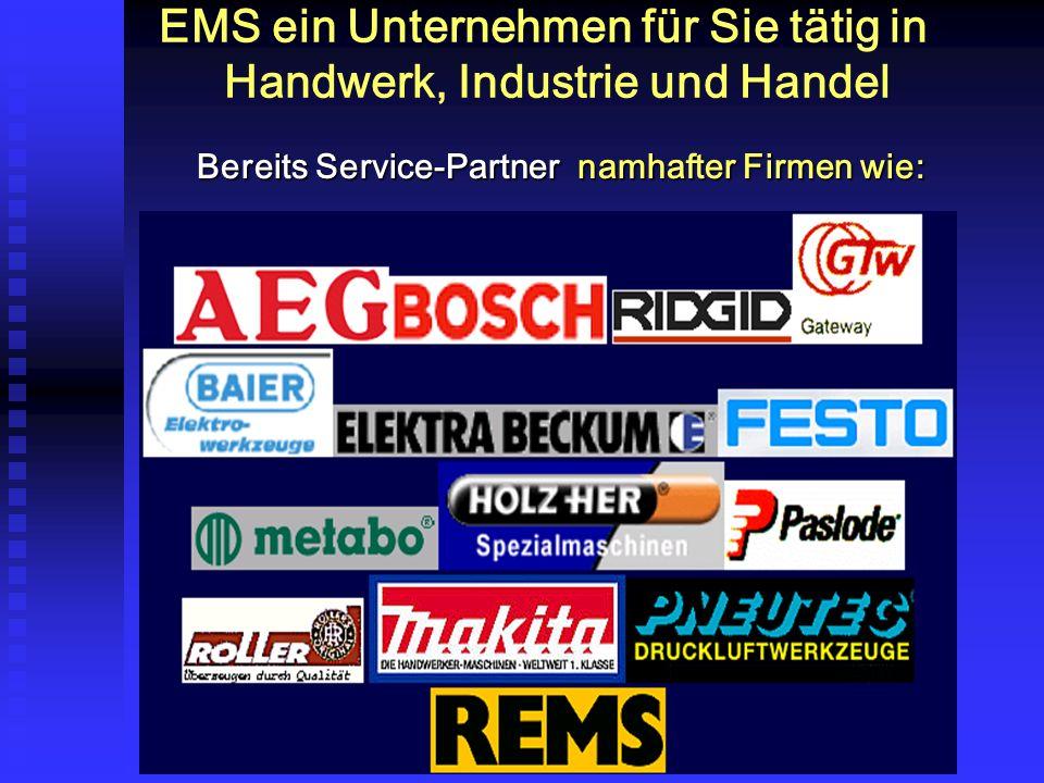 EMS ein Unternehmen für Sie tätig in Handwerk, Industrie und Handel Bereits Service-Partner namhafter Firmen wie: