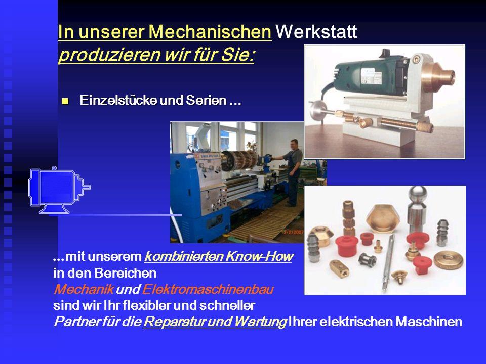 In unserer Mechanischen Werkstatt produzieren wir für Sie: Einzelstücke und Serien...