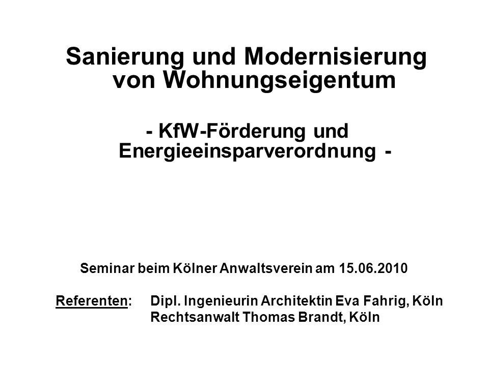 Sanierung und Modernisierung von Wohnungseigentum - KfW-Förderung und Energieeinsparverordnung - Seminar beim Kölner Anwaltsverein am 15.06.2010 Refer