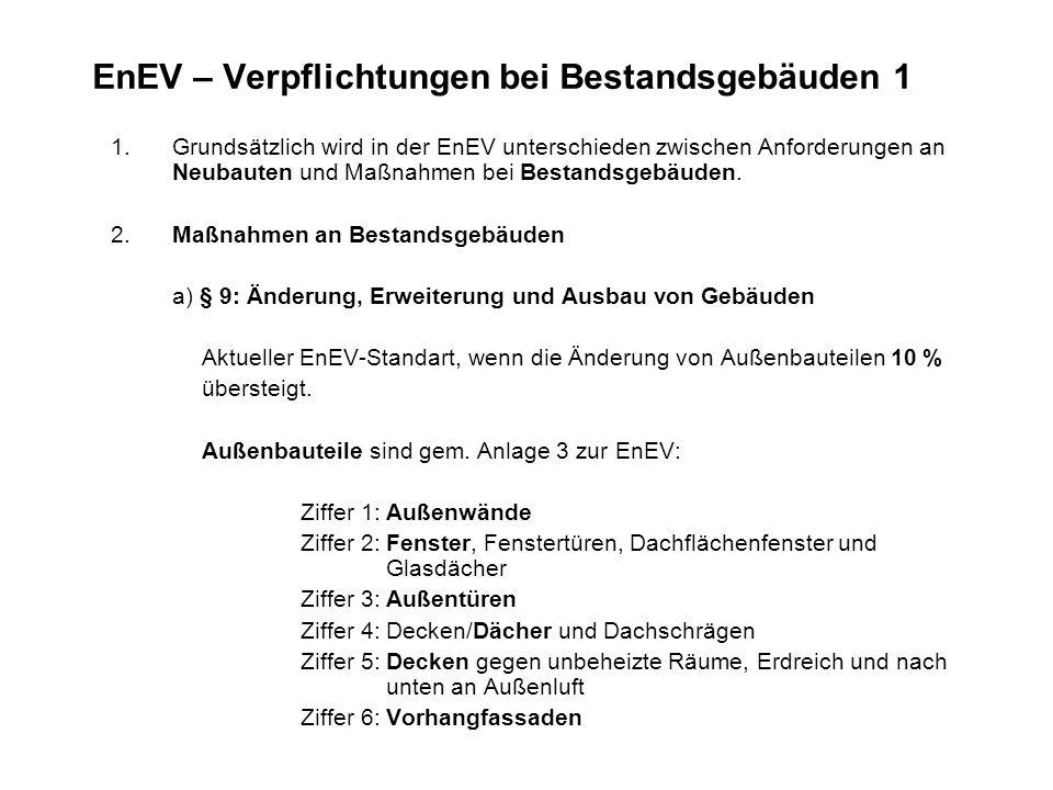 EnEV – Verpflichtungen bei Bestandsgebäuden 1 1. Grundsätzlich wird in der EnEV unterschieden zwischen Anforderungen an Neubauten und Maßnahmen bei Be