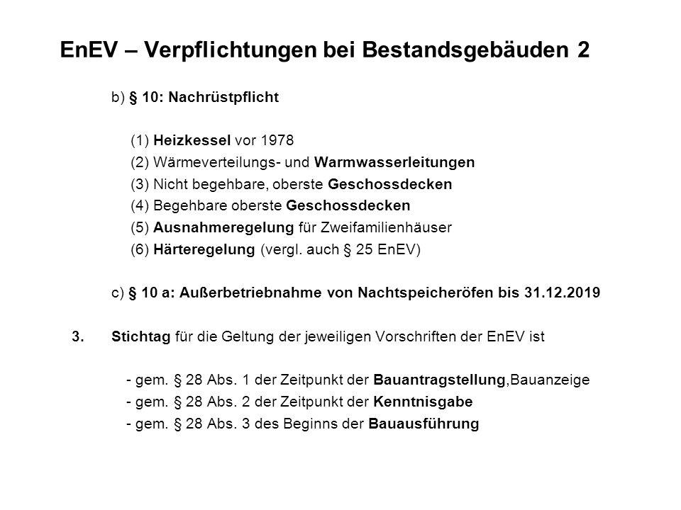 EnEV – Verpflichtungen bei Bestandsgebäuden 2 b) § 10: Nachrüstpflicht (1) Heizkessel vor 1978 (2) Wärmeverteilungs- und Warmwasserleitungen (3) Nicht