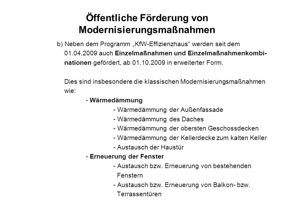 Öffentliche Förderung von Modernisierungsmaßnahmen b) Neben dem Programm KfW-Effizienzhaus werden seit dem 01.04.2009 auch Einzelmaßnahmen und Einzelm
