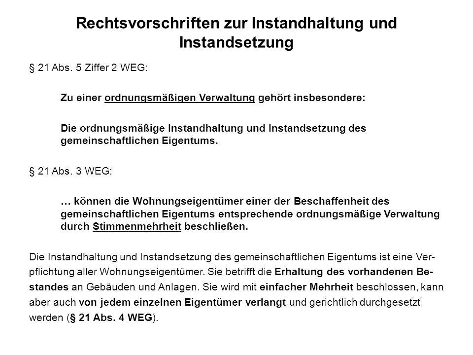 Rechtsvorschriften zur Instandhaltung und Instandsetzung § 21 Abs. 5 Ziffer 2 WEG: Zu einer ordnungsmäßigen Verwaltung gehört insbesondere: Die ordnun