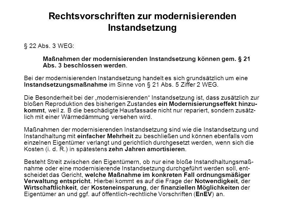 Rechtsvorschriften zur modernisierenden Instandsetzung § 22 Abs. 3 WEG: Maßnahmen der modernisierenden Instandsetzung können gem. § 21 Abs. 3 beschlos