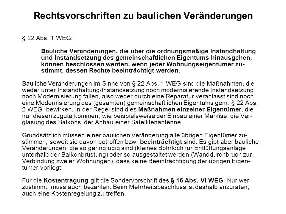 Rechtsvorschriften zu baulichen Veränderungen § 22 Abs. 1 WEG: Bauliche Veränderungen, die über die ordnungsmäßige Instandhaltung und Instandsetzung d