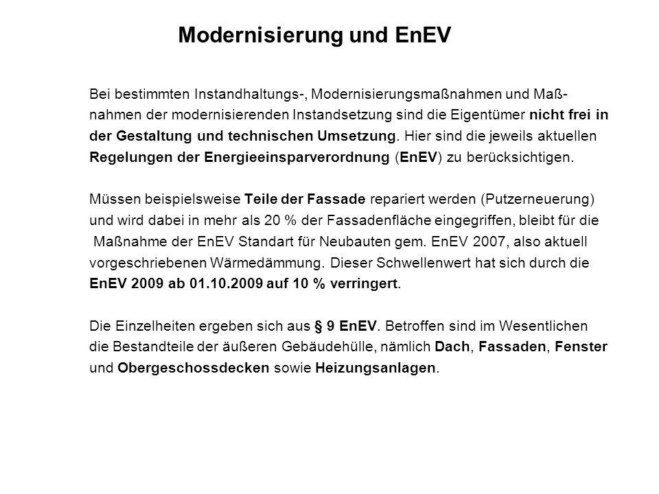 Modernisierungspflicht/Nachrüstungspflicht nach den Vorschriften der EnEV 1.Soweit die Vorschriften der EnEV in ihrer jeweils aktuellen Fassung eine Modernisierung oder Nachrüstung von baulichen und technischen Anlagen vorschreiben, handelt es sich bei der entsprechenden Maßnahme nicht um eine Modernisierung im Sinne von § 22 Abs.