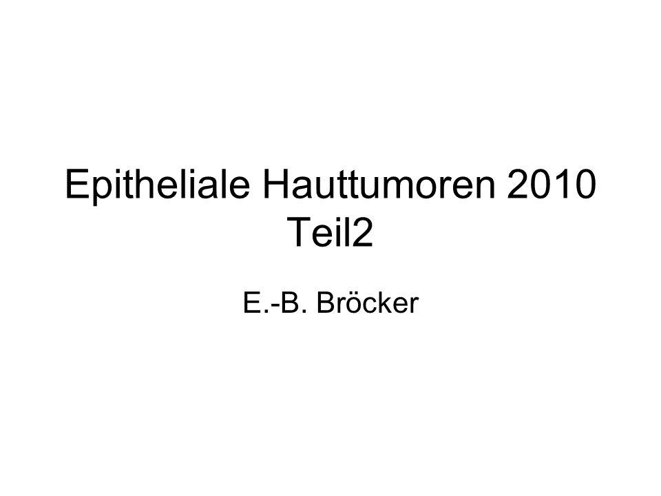 Epitheliale Hauttumoren 2010 Teil2 E.-B. Bröcker