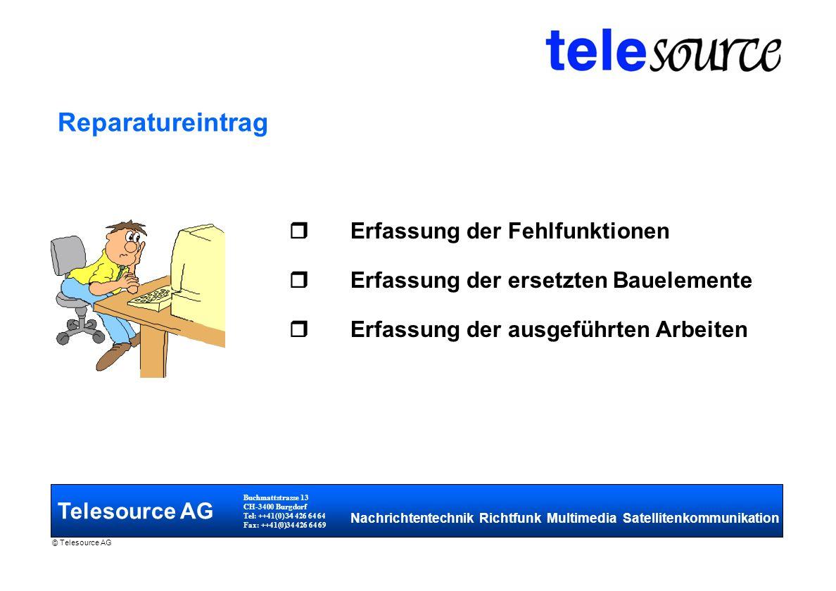 Telesource AG Buchmattstrasse 13 CH-3400 Burgdorf Tel: ++41(0) 34 426 64 64 Fax: ++41(0)34 426 64 69 Nachrichtentechnik Richtfunk Multimedia Satellitenkommunikation © Telesource AG So rasch wie möglich - Persönlich - Per Post -...