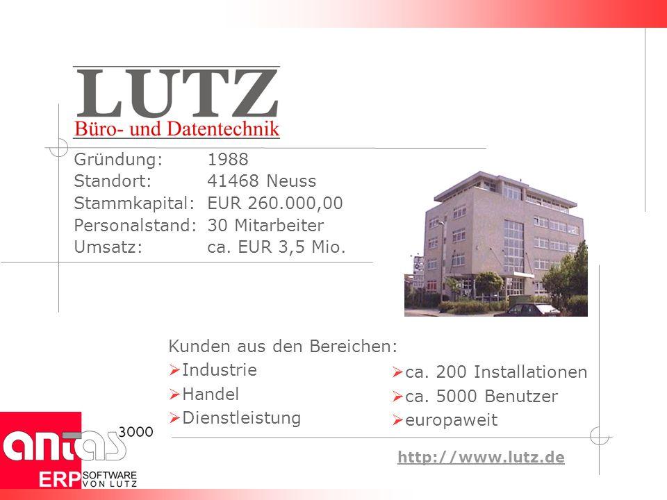 http://www.lutz.de Kunden aus den Bereichen: Industrie Handel Dienstleistung ca. 200 Installationen ca. 5000 Benutzer europaweit Gründung:1988 Standor