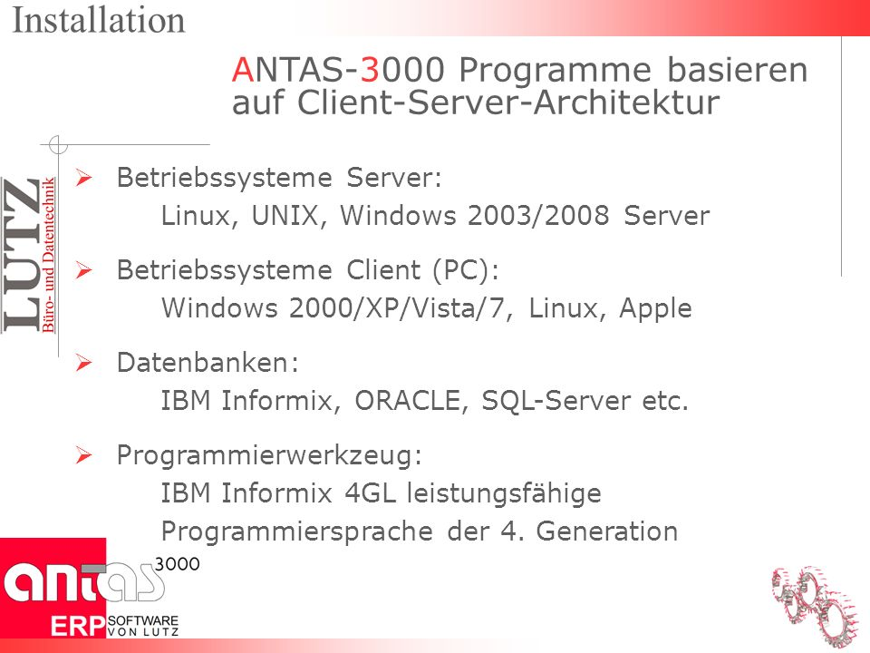 ANTAS-3000 Programme basieren auf Client-Server-Architektur Betriebssysteme Server: Linux, UNIX, Windows 2003/2008 Server Betriebssysteme Client (PC):