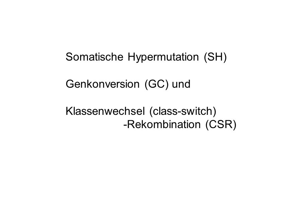 Somatische Hypermutation (SH) Genkonversion (GC) und Klassenwechsel (class-switch) -Rekombination (CSR)
