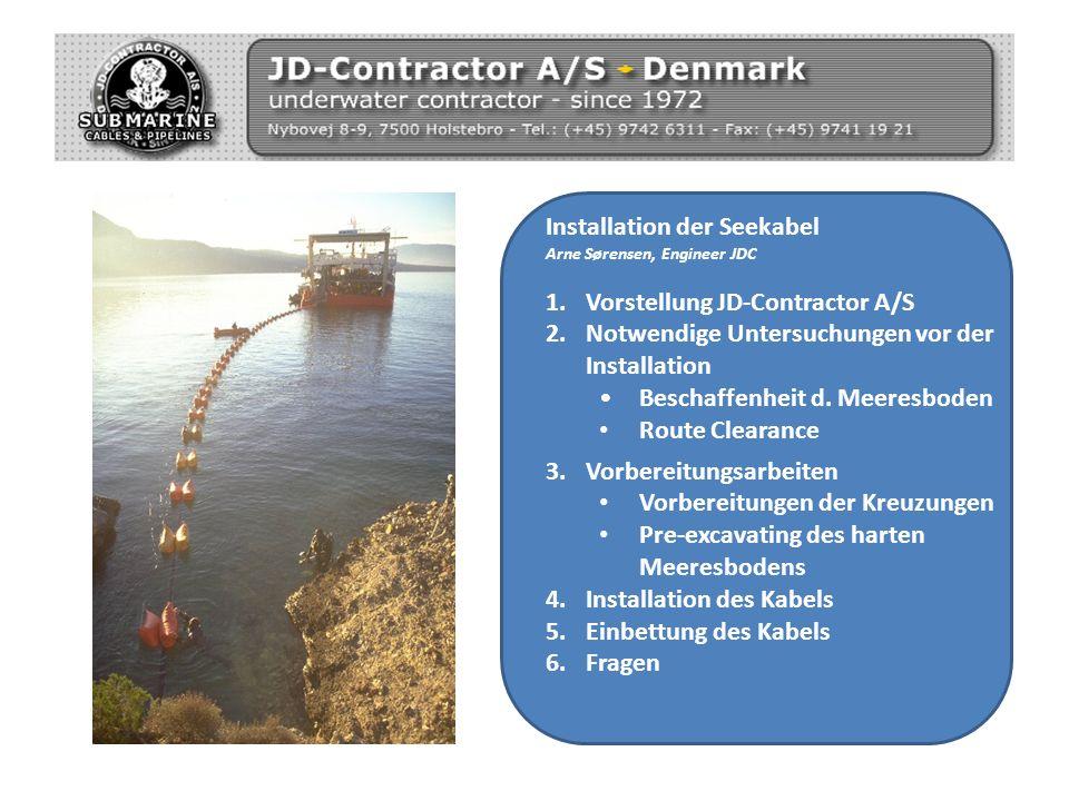 Installation der Seekabel Arne Sørensen, Engineer JDC 1.Vorstellung JD-Contractor A/S 2.Notwendige Untersuchungen vor der Installation Beschaffenheit