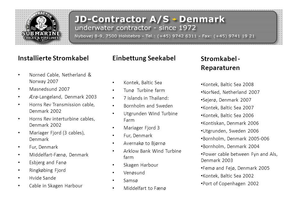 Installierte Stromkabel Norned Cable, Netherland & Norway 2007 Masnedsund 2007 Ærø-Langeland, Denmark 2003 Horns Rev Transmission cable, Denmark 2002
