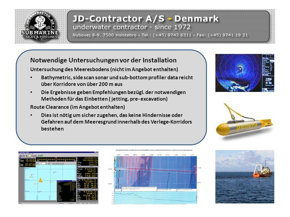 Notwendige Untersuchungen vor der Installation Untersuchung des Meeresbodens (nicht im Angebot enthalten) Bathymetric, side scan sonar und sub-bottom