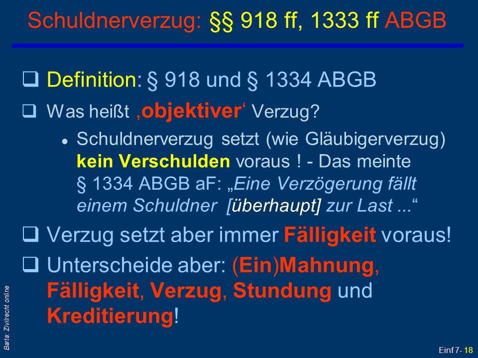 Einf 7- 19 Barta: Zivilrecht online qZahlung von Verzugszinsen l auch bei bloß objektivem (!) Verzug qBei verschuldetem (= subjektivem) Verzug ist zusätzlich Schadenersatz zu leisten.