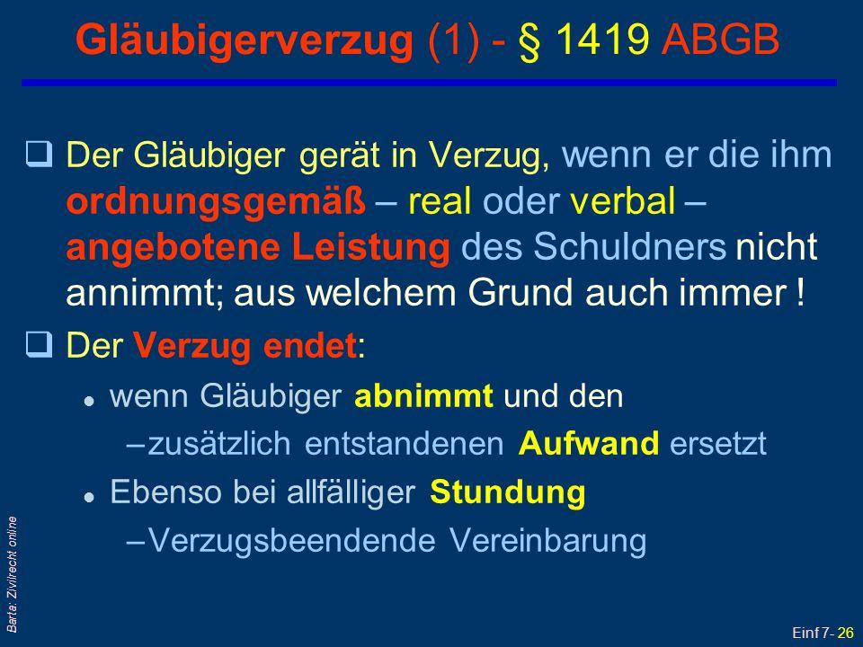 Einf 7- 27 Barta: Zivilrecht online Gläubigerverzug (2) - § 1419 ABGB qRspr: Keine Abnahmepflicht des Gläubigers – das ist contra legem; vgl § 1062 ABGB.