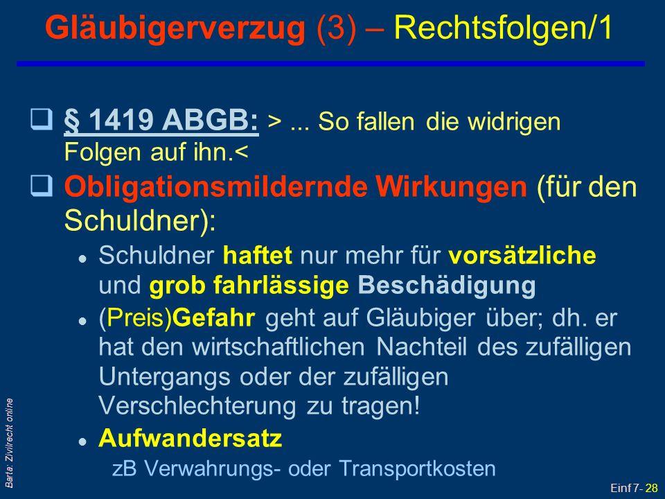 Einf 7- 29 Barta: Zivilrecht online qBefreiungshandlungen (des Schuldners): l Gerichtliche Hinterlegung oder Verwahrung nach § 1425 ABGB§ 1425 ABGB l § 373 UGB: Modernere Regeln des HR/UR.