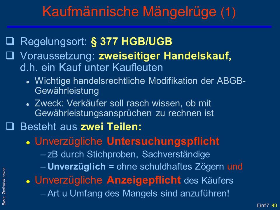 Einf 7- 49 Barta: Zivilrecht online Kaufmännische Mängelrüge (2) qMängelrüge ist Dispositivrecht .