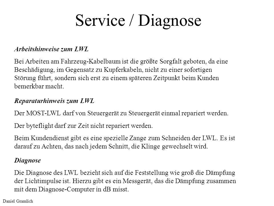 Service / Diagnose Arbeitshinweise zum LWL Bei Arbeiten am Fahrzeug-Kabelbaum ist die größte Sorgfalt geboten, da eine Beschädigung, im Gegensatz zu K