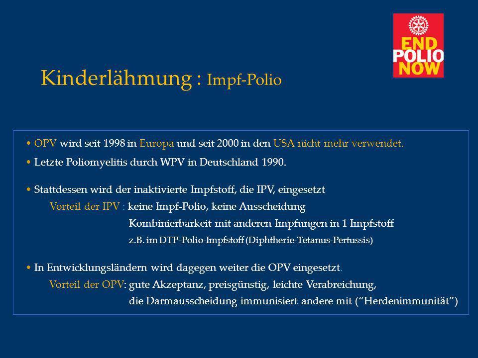 Kinderlähmung : Impf-Polio OPV wird seit 1998 in Europa und seit 2000 in den USA nicht mehr verwendet. Letzte Poliomyelitis durch WPV in Deutschland 1