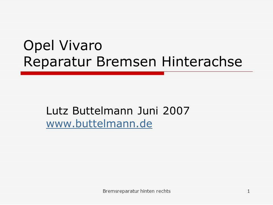 Bremsreparatur hinten rechts12 Opel Vivaro Reparatur Bremsen Hinterachse Lutz Buttelmann Mai 2007 www.buttelmann.de Ich tausche die Bremsscheibe und muß deshlab den Bremssattel/-träger lösen.