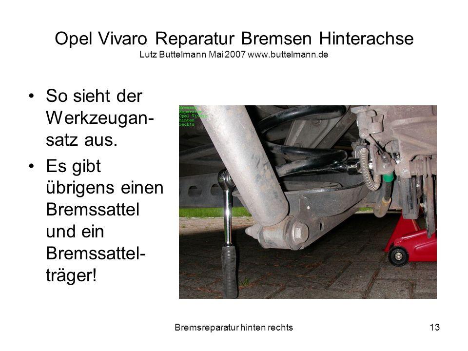 Bremsreparatur hinten rechts13 Opel Vivaro Reparatur Bremsen Hinterachse Lutz Buttelmann Mai 2007 www.buttelmann.de So sieht der Werkzeugan- satz aus.