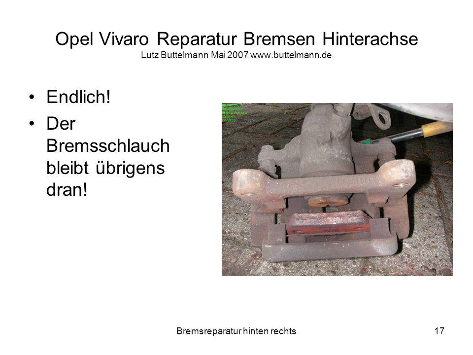 Bremsreparatur hinten rechts17 Opel Vivaro Reparatur Bremsen Hinterachse Lutz Buttelmann Mai 2007 www.buttelmann.de Endlich! Der Bremsschlauch bleibt