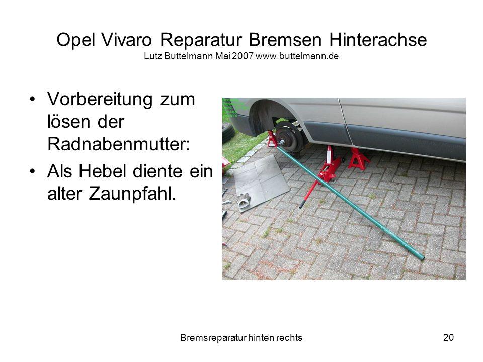 Bremsreparatur hinten rechts20 Opel Vivaro Reparatur Bremsen Hinterachse Lutz Buttelmann Mai 2007 www.buttelmann.de Vorbereitung zum lösen der Radnabe