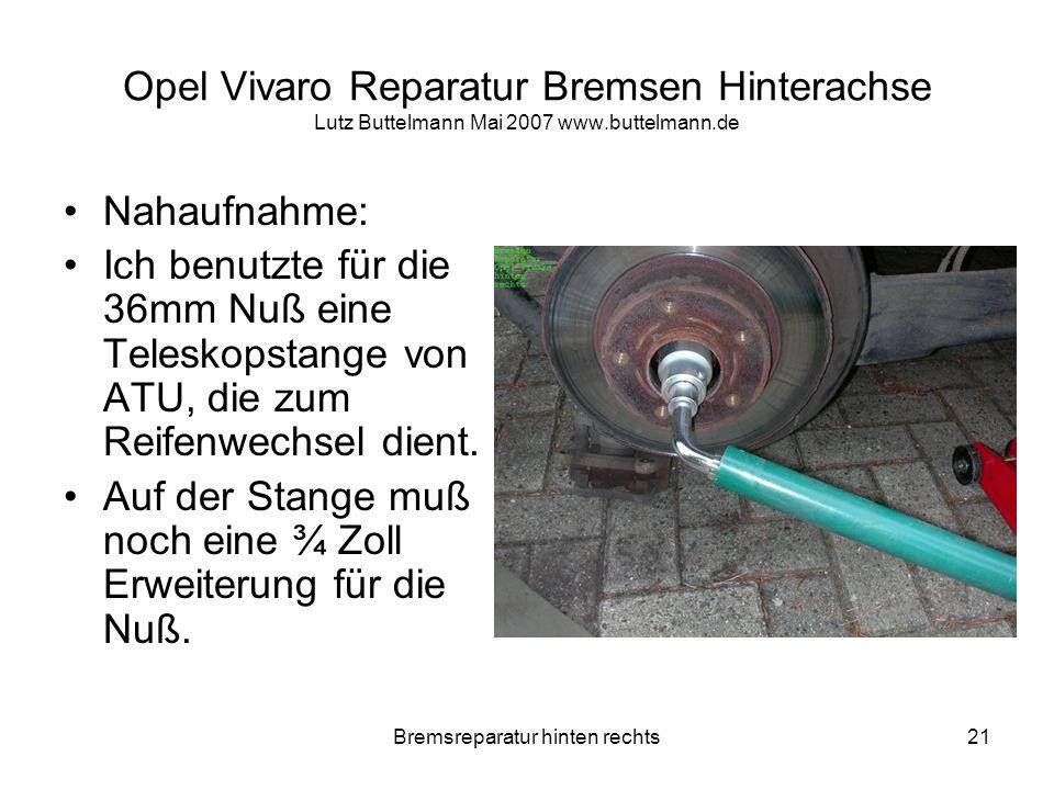 Bremsreparatur hinten rechts21 Opel Vivaro Reparatur Bremsen Hinterachse Lutz Buttelmann Mai 2007 www.buttelmann.de Nahaufnahme: Ich benutzte für die